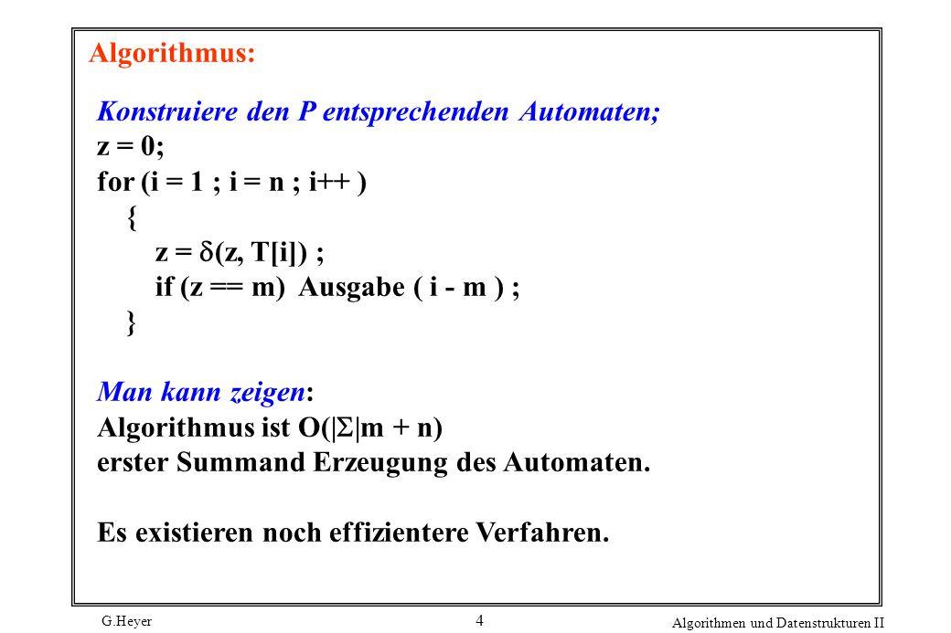Algorithmus: Konstruiere den P entsprechenden Automaten; z = 0; for (i = 1 ; i = n ; i++ ) { z = d(z, T[i]) ;